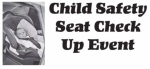 Child Safety Seats To Be Inspected, Parents Educated During Check Up Event September 19
