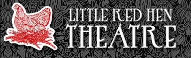 Little Red Hen Theatre To Stream Performance May 15 – 22, Audition Submissions Due Friday For Next Show